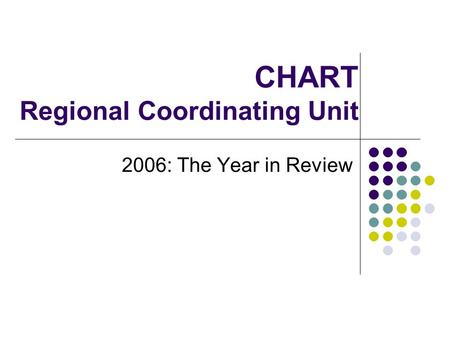 CHART Regional Coordinating Unit 2006: The Year in Review.