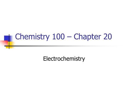 Chemistry 100 – Chapter 20 Electrochemistry. Voltaic Cells.