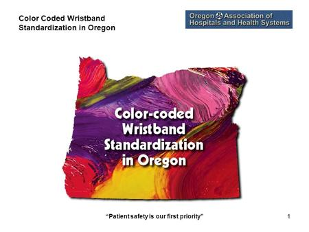 """Patient safety is our first priority""1 Color Coded Wristband Standardization in Oregon."