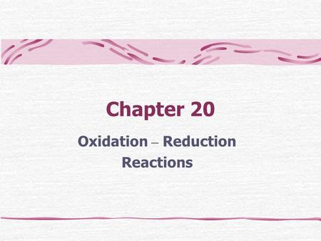 Chapter 20 Oxidation – Reduction Reactions. What are they? A family of reactions that are concerned with the transfer of electrons between species Redox.