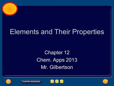 Elements and Their Properties Chapter 12 Chem. Apps 2013 Mr. Gilbertson.
