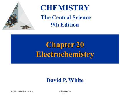 Prentice Hall © 2003Chapter 20 Chapter 20 Electrochemistry CHEMISTRY The Central Science 9th Edition David P. White.