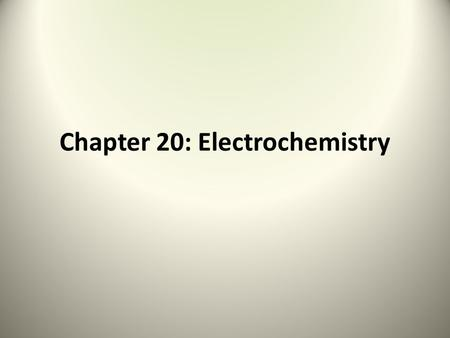 Chapter 20: Electrochemistry. Section 1: Introduction to Electrochemistry Electrochemistry: deals with electricity- related applications of oxidation-reduction.
