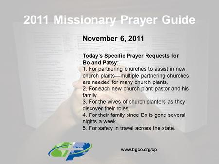 2011 Missionary Prayer Guide November 6, 2011 Today's Specific Prayer Requests for Bo and Patsy: 1. For partnering churches to assist in new church plants—multiple.