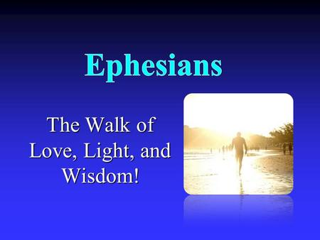 The Walk of Love, Light, and Wisdom!. What Is It About? The believer's wealth is described to help believers live in accordance with it.