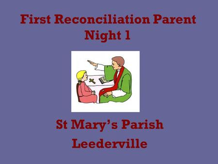 First Reconciliation Parent Night 1 St Mary's Parish Leederville.