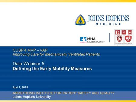 CUSP 4 MVP – VAP Improving Care for Mechanically Ventilated Patients Data Webinar 5 Defining the Early Mobility Measures ARMSTRONG INSTITUTE FOR PATIENT.