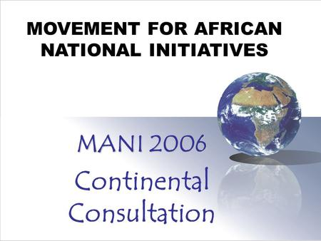 MANI 2006 Continental Consultation MOVEMENT FOR AFRICAN NATIONAL INITIATIVES.