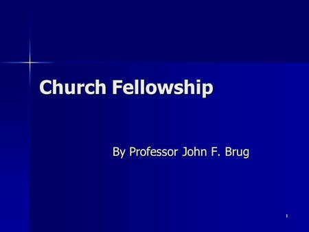 1 Church Fellowship By Professor John F. Brug. 2 Church Fellowship The Practice of Fellowship I Guidelines and Basic Applications.