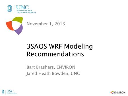 November 1, 2013 Bart Brashers, ENVIRON Jared Heath Bowden, UNC 3SAQS WRF Modeling Recommendations.