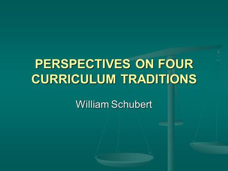 PERSPECTIVES ON FOUR CURRICULUM TRADITIONS