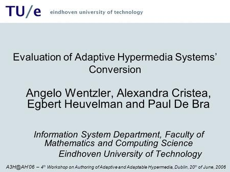 – 4 th Workshop on Authoring of Adaptive and Adaptable Hypermedia, Dublin, 20 th of June, 2006 TU/e eindhoven university of technology Evaluation.