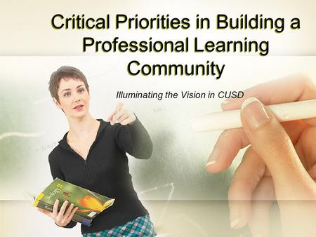 Critical Priorities in Building a Professional Learning Community Illuminating the Vision in CUSD.