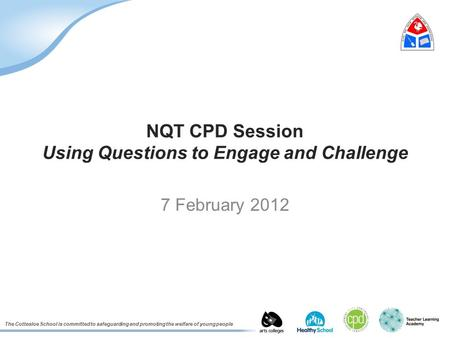The Cottesloe School is committed to safeguarding and promoting the welfare of young people NQT CPD Session Using Questions to Engage and Challenge 7 February.
