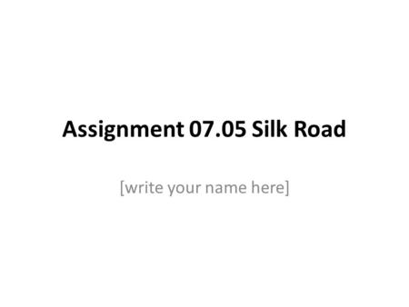 Assignment 07.05 Silk Road [write your name here].