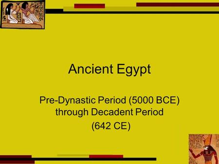 Pre-Dynastic Period (5000 BCE) through Decadent Period (642 CE)