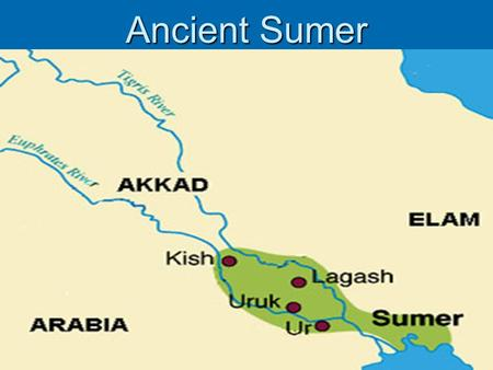 "Ancient Sumer. Geography  The World's first civilization Sumer, developed in Mesopotamia "" land between the rivers.""  Located between the Tigris and."