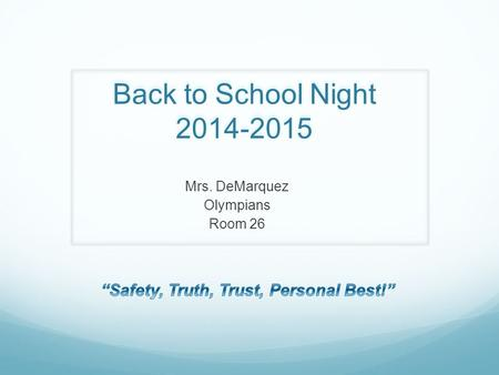 Back to School Night 2014-2015 Mrs. DeMarquez Olympians Room 26.