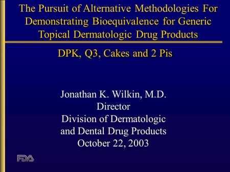 For Demonstrating Bioequivalence for Generic Topical Dermatologic Drug Products The Pursuit of Alternative Methodologies For Demonstrating Bioequivalence.