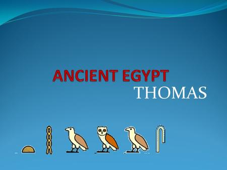 THOMAS. Introduction The Ancient Egyptians were one of the most important civilizations of the past. They were famous for tombs, monuments, mummification.