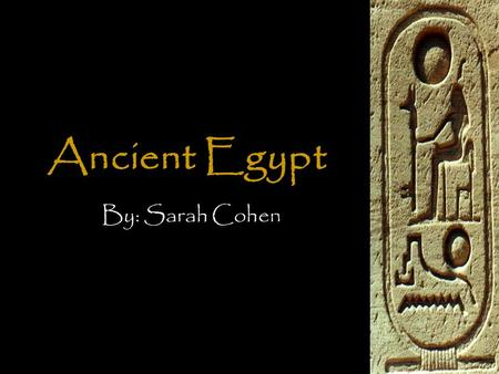 Ancient Egypt By: Sarah Cohen. Why Ancient Egypt? It is my passion. It is my dream. I find Ancient Egypt to be an amazing topic.