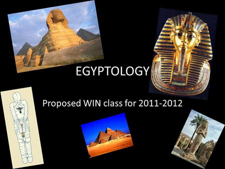 EGYPTOLOGY Proposed WIN class for 2011-2012. Course Syllabus Mummies Pyramids Novel Movies Hieroglyphs Egyptian Religion/Mythology Pharaohs Video Games.