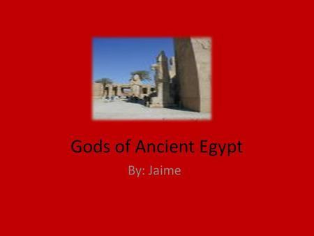 Gods of Ancient Egypt By: Jaime. There were many different gods in ancient Egypt.