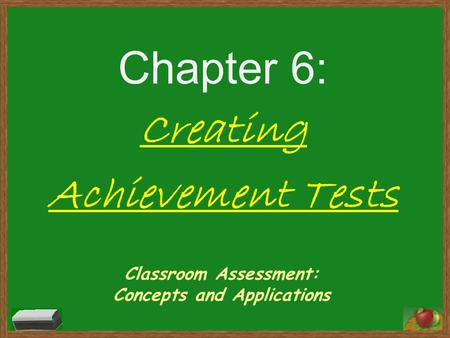 Classroom Assessment: Concepts and Applications Chapter 6: Creating Achievement Tests.