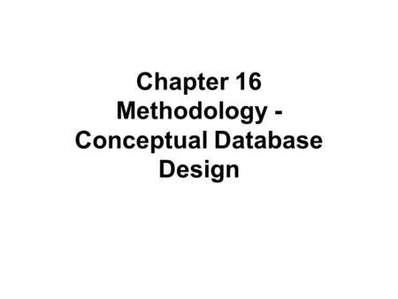Chapter 16 Methodology - Conceptual Database Design.