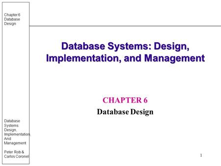 Chapter 6 Database Design Database Systems: Design, Implementation, And Management Peter Rob & Carlos Coronel 1 Database Systems: Design, Implementation,