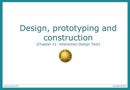 Design, prototyping and construction (Chapter 11- Interaction Design Text)