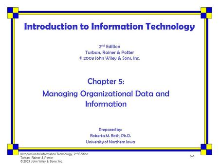 Introduction to Information Technology, 2 nd Edition Turban, Rainer & Potter © 2003 John Wiley & Sons, Inc. 5-1 Introduction to Information Technology.