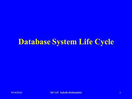 9/14/2012ISC329 Isabelle Bichindaritz1 Database System Life Cycle.