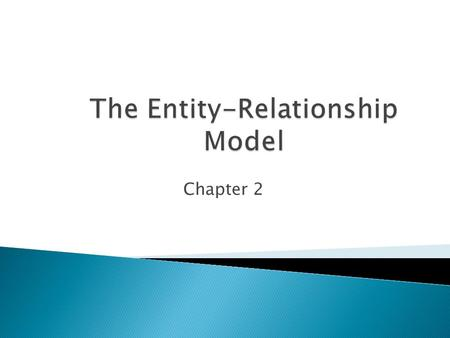 Chapter 2.  Conceptual design: (ER Model is used at this stage.) ◦ What are the entities and relationships in the enterprise? ◦ What information about.