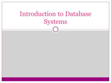 Introduction to Database Systems. Learning Objectives Role of Databases Database Definition DBMS and its functions Kinds of DBMS's  Relational databases.