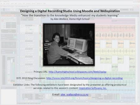 "Designing a Digital Recording Studio Using Moodle and Webspiration "" How the transition to the knowledge Media enhanced my students learning"" by Alex Wallace,"