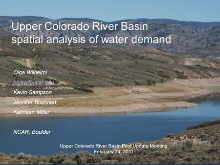 Upper Colorado River Basin spatial analysis of water demand Olga Wilhelmi Kevin Sampson Jennifer Boehnert Kathleen Miller NCAR, Boulder.