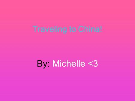 Traveling to China! By: Michelle <3. Leaving America!