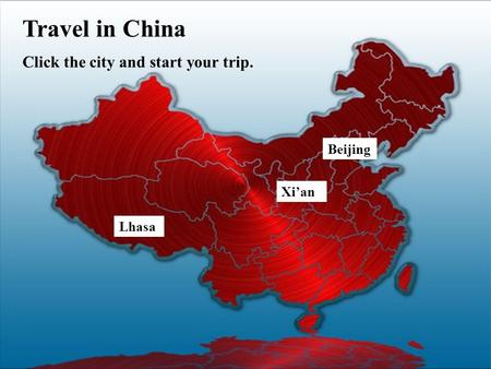 Lhasa Beijing Xi'an Travel in China Click the city and start your trip.