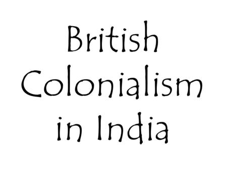British Colonialism in India. What is Colonialism? The policy of acquiring and maintaining colonies for exploitation.
