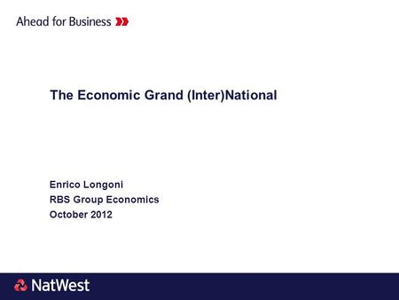 The Economic Grand (Inter)National Enrico Longoni RBS Group Economics October 2012.