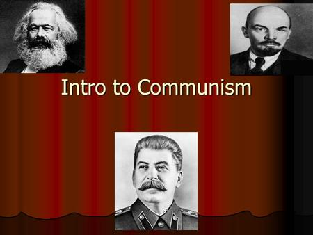 Intro to Communism. Terms: Bourgeoisie, Proletariat, Marx Marx's View on Capitalism Communism was a theory by Karl Marx as a way to organize society <strong>fairly</strong>.