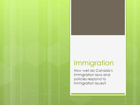 Immigration How well do Canada's immigration laws and policies respond to immigration issues?