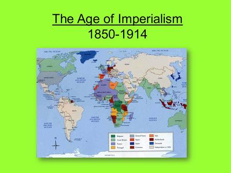 The Age of Imperialism 1850-1914. What is Imperialism? Imperialism –The takeover of a country or territory by a stronger nation with the intent to dominate.