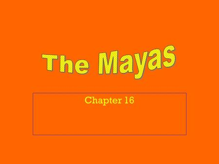 Chapter 16. The Mayan culture spread throughout southern Mexico and Central America. It included the Yucatan Peninsula and Guatemala to the south. It.