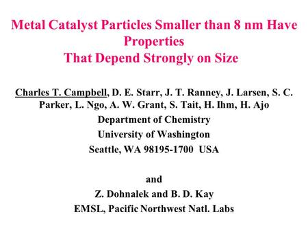 Metal Catalyst Particles Smaller than 8 nm Have Properties That Depend Strongly on Size Charles T. Campbell, D. E. Starr, J. T. Ranney, J. Larsen, S. C.