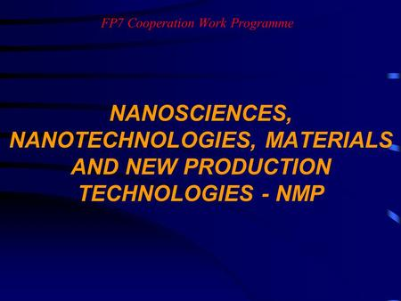 FP7 Cooperation Work Programme NANOSCIENCES, NANOTECHNOLOGIES, MATERIALS AND NEW PRODUCTION TECHNOLOGIES - NMP.