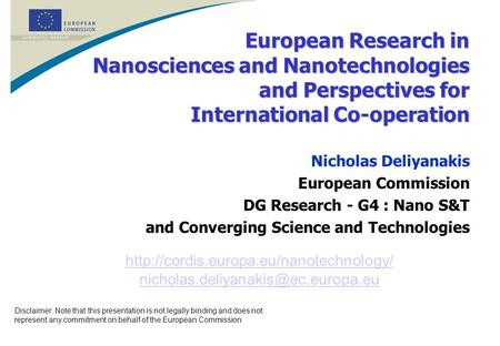 European Research in Nanosciences and Nanotechnologies and Perspectives for International Co-operation Disclaimer: Note that this presentation is not legally.