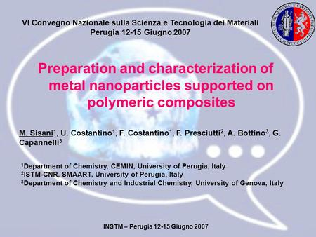 Preparation and characterization of metal nanoparticles supported on polymeric composites M. Sisani 1, U. Costantino 1, F. Costantino 1, F. Presciutti.
