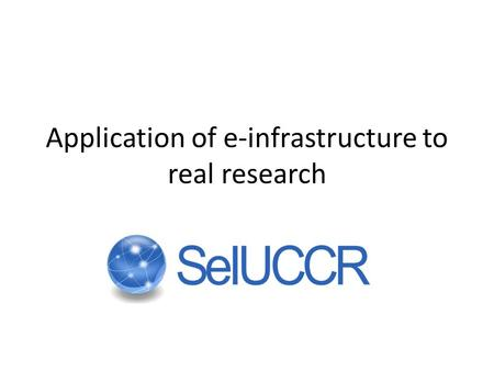 Application of e-infrastructure to real research.